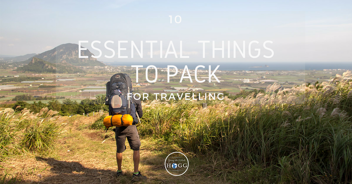 10 Essential Things to Pack for Travelling
