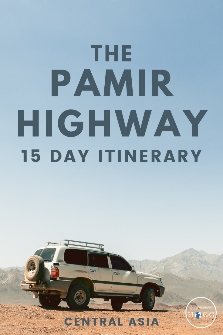 Pamir Highway Road Trip: An Alternative 15 Day Itinerary