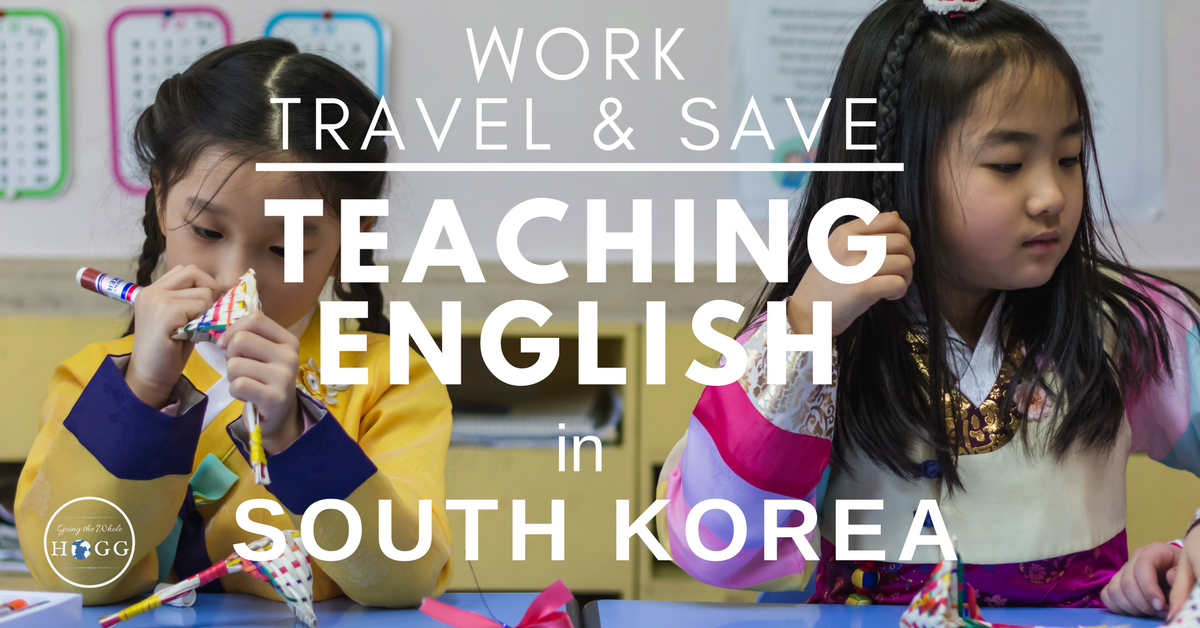 Teaching English in Korea: Work, Travel & Save